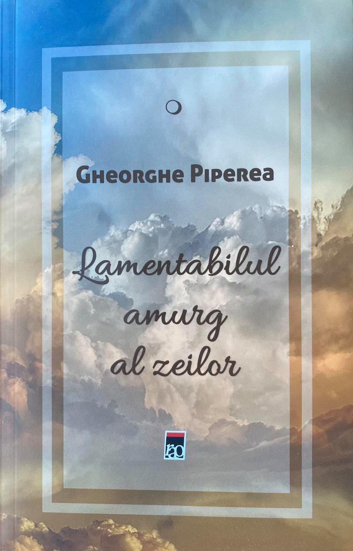 Lamentabilul amurg al zeilor – noua carte semnată de avocatul Gheorghe Piperea în anul de grație 2021, când măștile se pun și cad și iar se pun pe fața unei lumi cândva surâzătoare